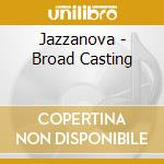 JAZZANOVA BROAD CASTING cd musicale di ARTISTI VARI