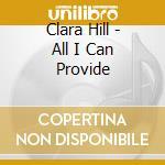 ALL I CAN PROVIDE cd musicale di HILL CLARA