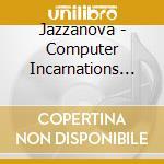 COMPUTER INCARNATIONS-JAZZANOVA cd musicale di ARTISTI VARI