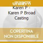 BROAD CASTING cd musicale di KAREN P