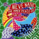 Neve Naive - The Inner Peace Of Cat And Bird cd musicale di Naive Neve