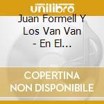 Juan Formell Y Los Van Van - En El Malecon De La Habana cd musicale di Los van van/juan formell
