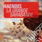Handel - La Grande Sarabande cd musicale di Artisti Vari