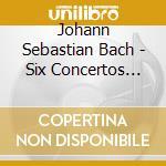 Sei concerti brandeberghesi cd musicale di Bach