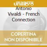 Vivaldi, A. - French Connection cd musicale di Vivaldi