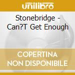 CAN'T GET ENOUGH cd musicale di STONEBRIDGE