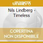 Nils Lindberg - Timeless cd musicale di Lindberg Nils