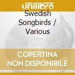 Swedish Songbirds cd musicale di ARTISTI VARI