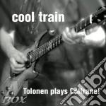 Cool Train - Tolonen Plays Coltrane! cd musicale di Train Cool