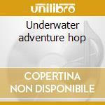 Underwater adventure hop cd musicale di Secret frequency crew