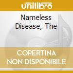 NAMELESS DISEASE, THE                     cd musicale di The Old dead tree