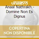 Anaal Nathrakh - Domine Non Es Dignus cd musicale di Nathrakh Anaal