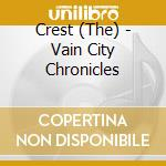 VAIN CITY CHRONICLES                      cd musicale di The Crest