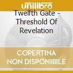 Twelfth Gate - Threshold Of Revelation cd musicale di Gate Twelfth