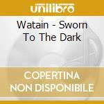 Watain - Sworn To The Dark cd musicale di WATAIN