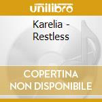 Karelia - Restless cd musicale di KARELIA