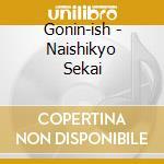 Gonin-ish - Naishikyo Sekai cd musicale di GONIN-ISH