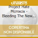 Project Hate Mcmxcix - Bleeding The New Apocalypse cd musicale di PROJECT HATE MCMXCIX