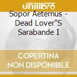 Sopor Aeternus - Dead Lover''S Sarabande I cd musicale di Lover's Sapour