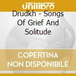 Drudkh - Songs Of Grief And Solitude cd musicale di DRUDKH