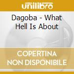 Dagoba - What Hell Is About cd musicale di DAGOBA