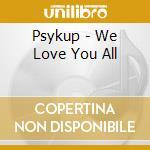 Psykup - We Love You All cd musicale di PSYKUP