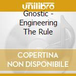 Gnostic - Engineering The Rule cd musicale di GNOSTIC
