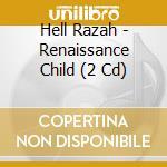 RENAISSANCE CHILD   (CD+DVD) cd musicale di HELL RAZAH
