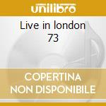 Live in london 73 cd musicale