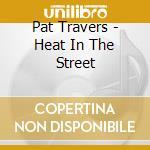 Pat Travers - Heat In The Street cd musicale di Pat Travers