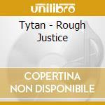 ROUGH JUSTICE                             cd musicale di TYTAN