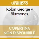 Robin George - Bluesongs cd musicale
