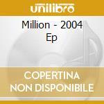 Million - 2004 Ep cd musicale