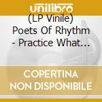 (LP VINILE) Practice what you preach lp vinile di POETS OF RHYTHM