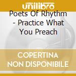 Poets Of Rhythm - Practice What You Preach cd musicale di POETS OF RHYTHM