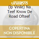 (LP VINILE) NA TEEF KNOW DE ROAD OFTEEF               lp vinile di Pax & nett Nicholas