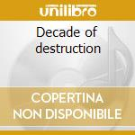 Decade of destruction cd musicale di Ted Nugent