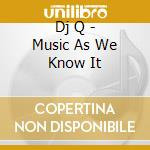 Music as we know it cd musicale di Q Dj