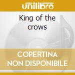 King of the crows cd musicale
