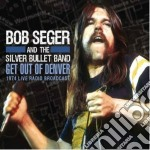 Bob Seger - Get Out Of Denver cd musicale di Bob seger and the si