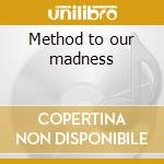 Method to our madness cd musicale