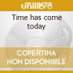 Time has come today cd musicale