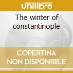 The winter of constantinople cd musicale
