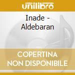 ALDEBARAN                                 cd musicale di INADE