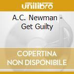 A.C. Newman - Get Guilty cd musicale di A.C.NEWMAN