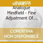 Analogue Mindfield - Fine Adjustment Of Time cd musicale di Mindfield Analogue