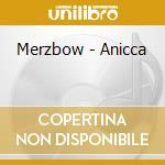 Merzbow - Anicca cd musicale di MERZBOW