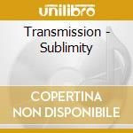 SUBLIMITY                                 cd musicale di TRANSMISSION