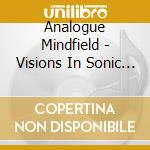 VISIONS IN SONIC SENSE                    cd musicale di Mindfield Analogue