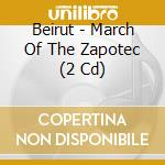 MARCH OF THE ZAPOTEC cd musicale di BEIRUT